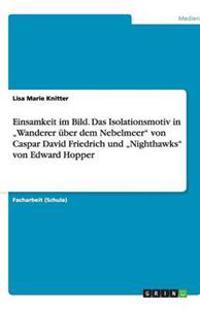 """Einsamkeit Im Bild. Das Isolationsmotiv in """"Wanderer Uber Dem Nebelmeer Von Caspar David Friedrich Und """"Nighthawks Von Edward Hopper"""