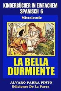 Kinderbucher in Einfachem Spanisch Band 6: La Bella Durmiente