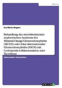 Behandlung Des Steroidresistenten Nephrotischen Syndroms Bei Minimal-Change-Glomerulonephritis (McGn) Oder Fokal Sklerosierender Glomerulonephritis (F
