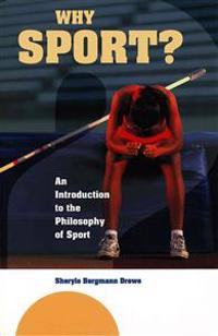 Why Sport?: An Introduction to the Philosophy of Sport