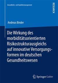 Die Wirkung Des Morbidit tsorientierten Risikostrukturausgleichs Auf Innovative Versorgungsformen Im Deutschen Gesundheitswesen