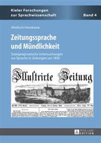 Zeitungssprache Und Muendlichkeit: Soziopragmatische Untersuchungen Zur Sprache in Zeitungen Um 1850