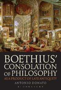Boethius' Consolation of Philosophy As a Product of Late Antiquity