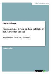Konstantin Der Groe Und Die Schlacht an Der Milvischen Brucke