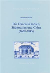 Die Danen in Indien, Sudostasien Und China (1620-1845)