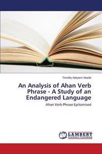 An Analysis of Ahan Verb Phrase - A Study of an Endangered Language