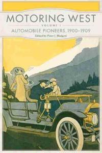 Motoring West: Volume 1: Automobile Pioneers, 1900-1909