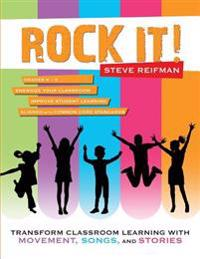 Rock It!: Transform Classroom Learning with Movement, Songs, and Stories