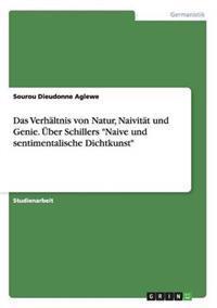 Das Verhaltnis Von Natur, Naivitat Und Genie. Uber Schillers Naive Und Sentimentalische Dichtkunst
