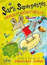 Sami Superpestes. Héroe de Alcantarilla / He's a Sewer Hero