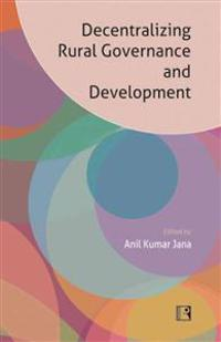 Decentralizing Rural Governance and Development: Perspectives, Ideas and Experiences