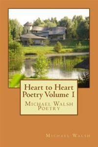 Heart to Heart Poetry Volume 1: Michael Walsh Poetry