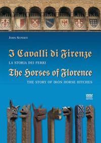 I Cavalli Di Firenze / The Horses of Florence: La Storia Dei Ferri / The Story of Iron Horse Hitches