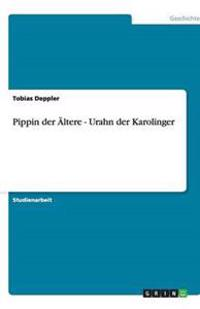Pippin Der Altere - Urahn Der Karolinger