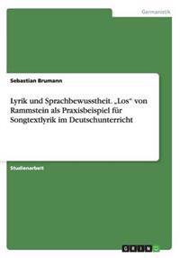 """Lyrik Und Sprachbewusstheit. """"Los"""" Von Rammstein ALS Praxisbeispiel Fur Songtextlyrik Im Deutschunterricht"""