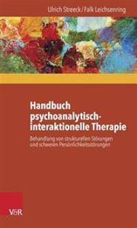 Handbuch Psychoanalytisch-Interaktionelle Therapie: Behandlung Von Strukturellen Storungen Und Schweren Personlichkeitsstorungen