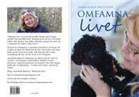 Omfamna livet : en bok om livet - ljus och mörker