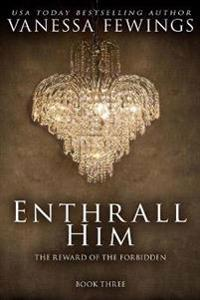 Enthrall Him: Book 3