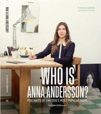 Who Is Anna Andersson: Portraits of Sweden's Most Popular Name.
