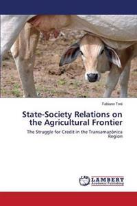 State-Society Relations on the Agricultural Frontier