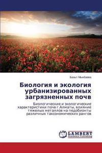 Biologiya I Ekologiya Urbanizirovannykh Zagryaznennykh Pochv