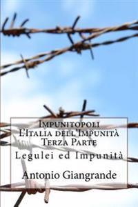 Impunitopoli L'Italia Dell'impunita Terza Parte: Legulei Ed Impunita