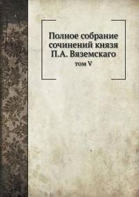 Polnoe Sobranie Sochinenij Knyazya P.A. Vyazemskago Tom V