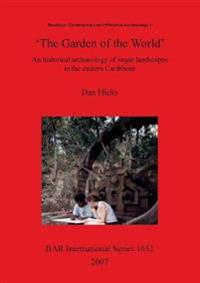 The Garden of the World': An Historical Archaeology of Sugar Landscapes in the Eastern Caribbean