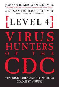 Level 4: Virus Hunters of the CDC: Tracking Ebola and the World's Deadliest Viruses