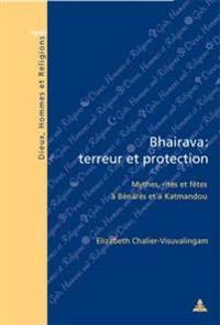 Bhairava: Terreur Et Protection: Mythes, Rites Et Fètes À Bénarès Et À Katmandou