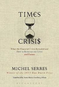 Times of Crisis: What the Financial Crisis Revealed and How to Reinvent Our Lives and Future
