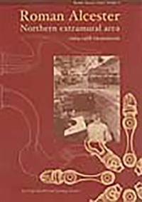 Roman Alcester Volume 3: Northern Extramural Area, 1969-1988 Excavations