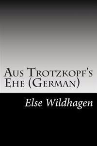 Aus Trotzkopf's Ehe (German)