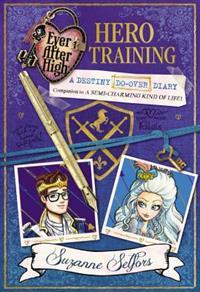 Ever After High: Hero Training: A Destiny Do-Over Diary