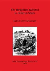 The Road Inns (Khans) in Bilad Al-Sham