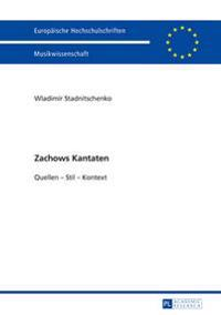 Zachows Kantaten: Quellen - Stil - Kontext