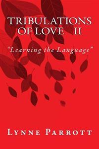 Tribulations of Love: Learning the Language