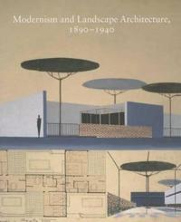 Modernism and Landscape Architecture 1890-1940