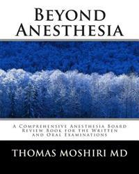 Beyond Anesthesia: A Comprehensive Anesthesia Board Review Book for the Written and Oral Examinations