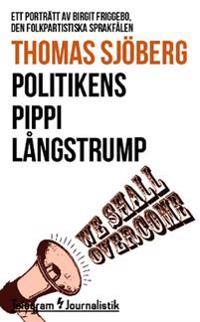 Politikens Pippi Långstrump : ett porträtt av Birgit Friggebo, den folkpartistiska sprakfålen