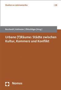 Urbane (T)Raume: Stadte Zwischen Kultur, Kommerz Und Konflikt