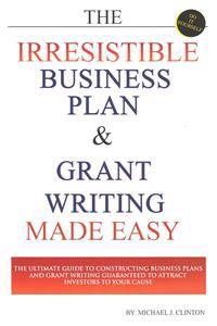 The Irresistible Business Plan & Grant Writing Made Easy