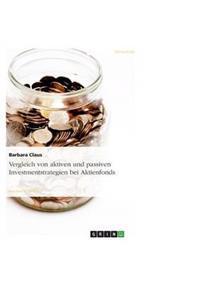 Vergleich Von Aktiven Und Passiven Investmentstrategien Bei Aktienfonds