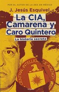 La Cia, Camarena y Caro Quintero.: La Historia Secreta