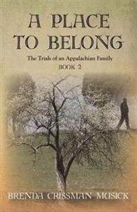 A Place to Belong the Trials of an Appalachian Family Book 2
