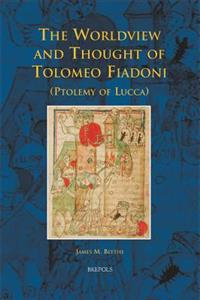 The Worldview and Thought of Tolomeo Fiadoni Ptolemy of Lucca