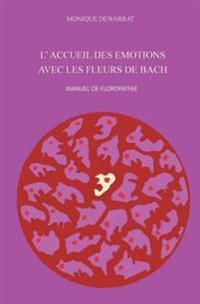 L'Accueil Des Emotions Avec Les Fleurs de Bach.: Manuel de Floropathie