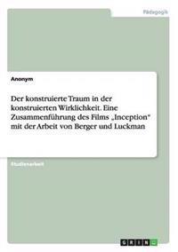 """Der Konstruierte Traum in Der Konstruierten Wirklichkeit. Eine Zusammenfuhrung Des Films """"Inception Mit Der Arbeit Von Berger Und Luckman"""