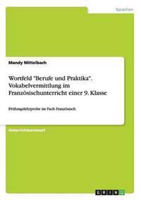 """Wortfeld """"berufe Und Praktika."""" Vokabelvermittlung Im Franzoesischunterricht Einer 9. Klasse"""