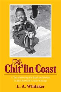 The Chit'lin Coast: A Tale of Growing Up Black and Female in Mid-Twentieth Century Chicago